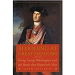 Livro - Blooding At Great Meadowa - Young George Washington And The Battle That Shaped The Man