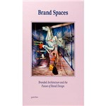Livro - Brand Spaces: Branded Architecture And The Future Of Retail Design