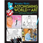 Livro - Brandon Bird's Astonishing World Of Art