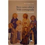 Livro - Breve Curso Sobre a Vida Consagrada - Tópicos de Teologia e Espiritualidade
