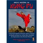 Livro - Breve História do Kung Fu - a Fascinante História do Kung Fu, Desde os Monges de Shaolin Até Bruce Lee, Lenda, Mito e Realidade das Espetaculares Artes Marciais Chinesas