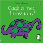 Livro - Cadê o Meu Dinossauro? - Coleção Toque e Brinque