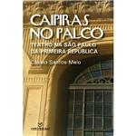 Livro - Caipiras no Palco: Teatro na São Paulo da Primeira República