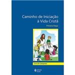 Livro - Caminho de Iniciação à Vida Cristã: Primeira Etapa - Livro do Catequista