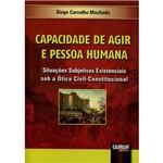 Livro - Capacidade de Agir e Pessoa Humana: Situações Subjetivas Existenciais Sob a Ótica Civil-Constitucional