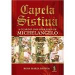 Livro - Capela Sistina - a Guardiã dos Segredos de Michelangelo
