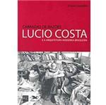 Livro - Carradas de Razões: Lucio Costa e a Arquitetura Moderna Brasileira
