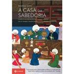 Livro - Casa da Sabedoria, a - Como a Valorização do Conhecimento Pelos Árabes Transformou a Civilização Ocidental