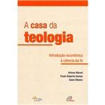 Livro - Casa da Teologia, a - Introdução Ecumênica à Ciência da Fé