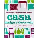 Livro - Casa Design e Decoração: Soluções Passo a Passo para Renovar Ambientes - Projetos, Técnicas, Piso, Pintura, Iluminação, Móveis