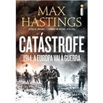 Livro - Catástrofe 1914: a Europa Vai à Guerra