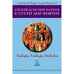 Livro - Celebração dos Santos e Culto Aos Mortos: Teologia, Tradição, Símbolo