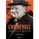 Livro - Churchill e Três Americanos em Londres