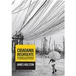 Livro - Cidadania Insurgente: Disjunções da Democracia e da Modernidade no Brasil