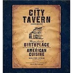 Livro - City Tavern - Recipes From The Birthplace Of American Cuisine