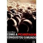 Livro - Como a Picaretagem Conquistou o Mundo - Equívocos da Modernidade