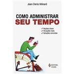 Livro - Como Administrar Seu Tempo - Noções-Chave, Situações Reais, Soluções Concretas