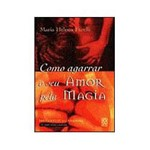Livro - Como Agarrar o Seu Amor Pela Magia