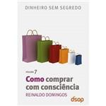 Livro - Como Comprar com Consciência: Coleção Dinheiro Sem Segredo - Volume VII