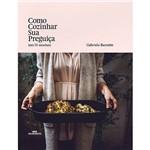 Livro - Como Cozinhar Sua Preguiça
