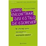 Livro - Como Encontrar Seu Estilo de Escrever: as Chaves para Encontrar a Expressão Pessoal - Série Guias do Escritor