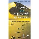Livro - Como eu Aprendi a Rezar: os Dez Passos da Oração