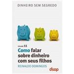 Livro - Como Falar Sobre Dinheiro com Seus Filhos: Coleção Dinheiro Sem Segredo - Volume XI