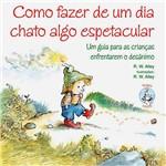 Livro - Como Fazer de um Dia Chato Algo Espetacular - um Guia para as Crianças Enfrentarem o Desânimo