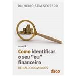 """Livro - Como Identificar o Seu """"Eu"""" Financeiro: Coleção Dinheiro Sem Segredo - Volume II"""