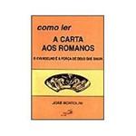 Livro - Como Ler a Carta Aos Romanos - o Evangelho é a Força de Deus que Salva