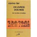 Livro - Como Ler os Livros dos Reis - da Glória à Ruina