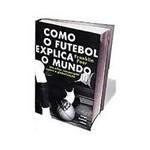 Livro - Como o Futebol Explica o Mundo