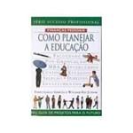 Livro - Como Planejar a Educação