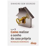 Livro - Como Realizar o Sonho da Casa Própria: Coleção Dinheiro Sem Segredo - Volume III