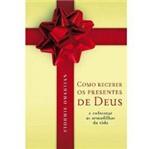 Livro - Como Receber os Presentes de Deus