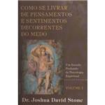 Livro - Como se Livrar de Pensamentos e Sentimentos Decorrentes do Medo: um Estudo Profundo de Psicologia Espiritual - Volume 1
