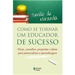 Livro - Como se Tornar um Educador de Sucesso - Dicas, Conselhos, Propostas e Ideias para Potencializar a Aprendizagem