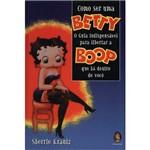 Livro - Como Ser uma Betty: o Guia Indispensável para Libertar a Boop