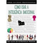 Livro - Como Usar a Inteligência Emocional - Série Sucesso Profissional