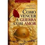 Livro - Como Vencer a Guerra com Amor