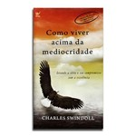Livro Como Viver Acima da Mediocridade | Charles Swindoll