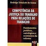 Livro - Competência da Justiça do Trabalho para Relações de Trabalho: Fundamentos Jurídicos, Sociológicos e Econômicos da Reforma