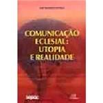 Livro - Comunicação e Clesial - Utopia e Realidade