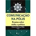 Livro - Comunicação na Pólis - Ensaios Sobre Mídia e Política