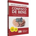Livro - Confisco de Bens: uma Medida Penal, com Efeitos Civis Contra a Corrupção Sistêmica (Prefácio: Sérgio Moro)
