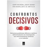 Livro - Confrontos Decisivos: Solucione Problemas Difíceis e Melhore Definitivamente Seu Desempenho Nos Relacionamentos Pessoais e no Trabalho