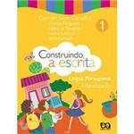 Livro - Construindo a Escrita: Texto, Gramática e Ortográfia - Alfabetização - 1º Ano