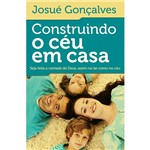 Livro - Construindo o Céu em Casa: Seja Feita a Vontade de Deus, Assim no Lar Como no Céu