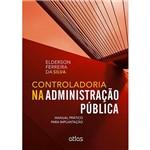 Livro - Controladoria na Administração Pública: Manual Prático para Implantação