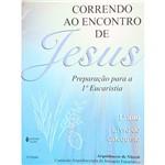 Livro - Correndo ao Encontro de Jesus: Preparação para a 1ª Eucaristia - 1º Ano - Livro do Catequista